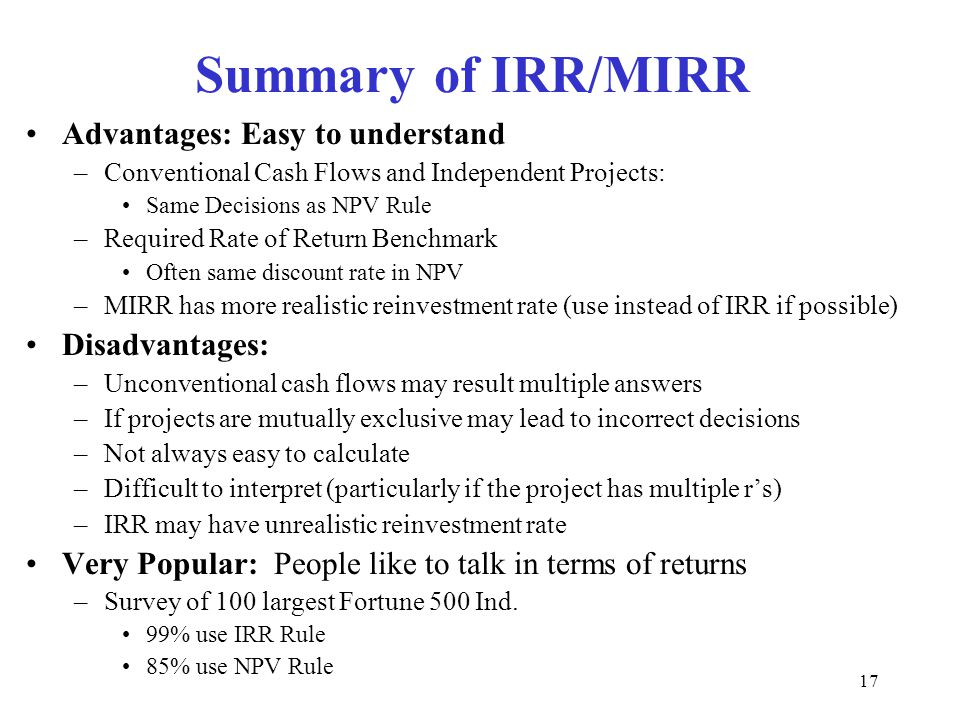 Summary of IRR/MIRR Advantages: Easy to understand Disadvantages: