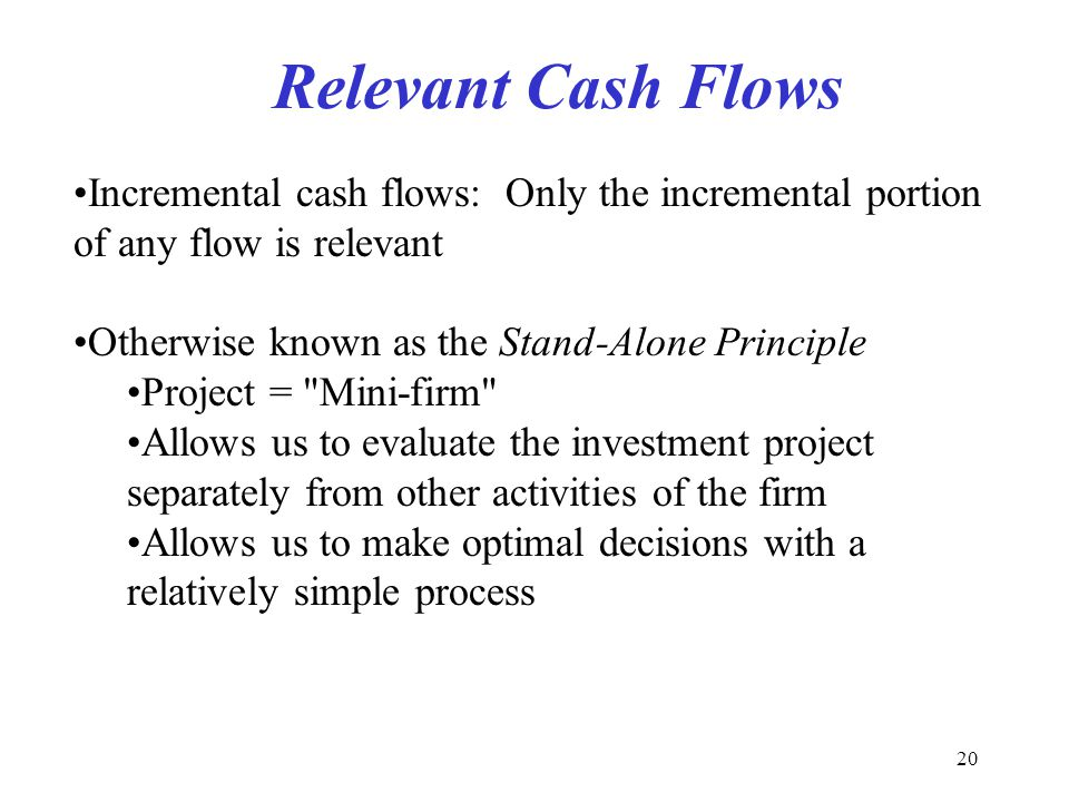 Moeller-Finance Relevant Cash Flows. Incremental cash flows: Only the incremental portion of any flow is relevant.