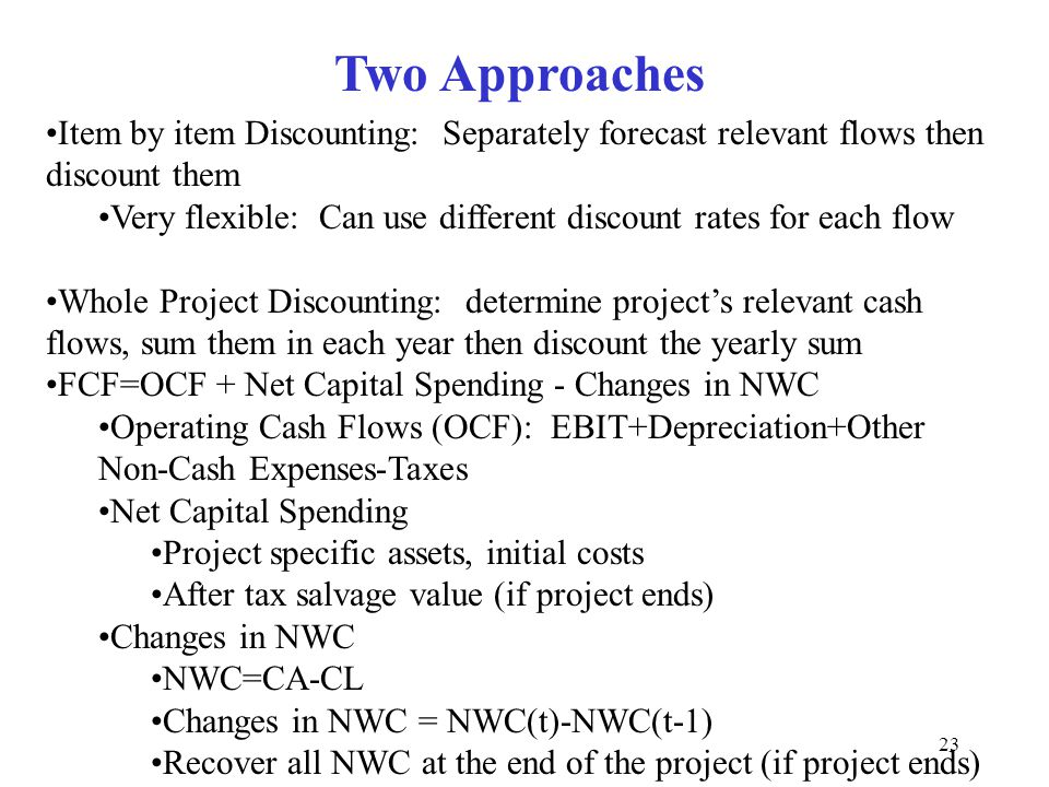 Moeller-Finance Two Approaches. Item by item Discounting: Separately forecast relevant flows then discount them.