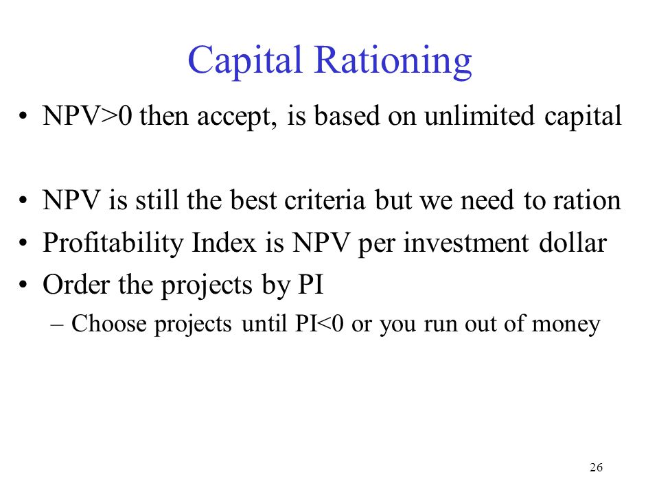 Capital Rationing NPV>0 then accept, is based on unlimited capital