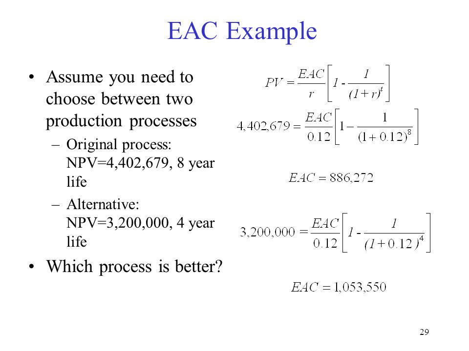 EAC Example Assume you need to choose between two production processes