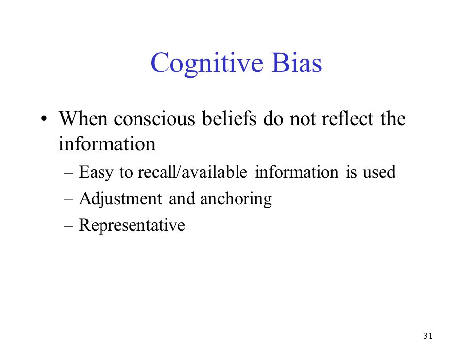 Cognitive Bias When conscious beliefs do not reflect the information