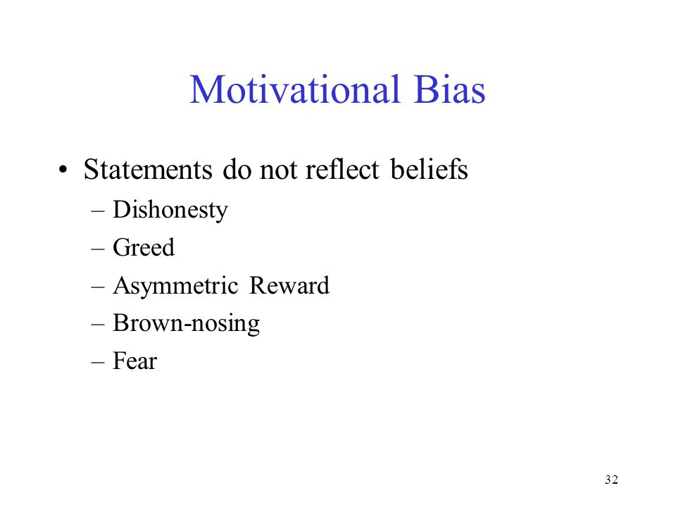 Motivational Bias Statements do not reflect beliefs Dishonesty Greed