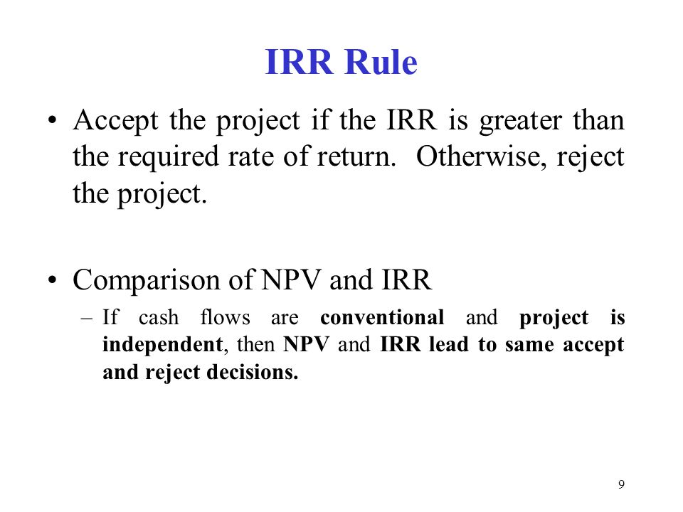 Moeller-Finance IRR Rule. Accept the project if the IRR is greater than the required rate of return. Otherwise, reject the project.