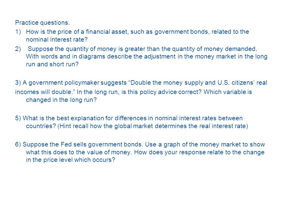 Practice questions. How is the price of a financial asset, such as government bonds, related to the nominal interest rate