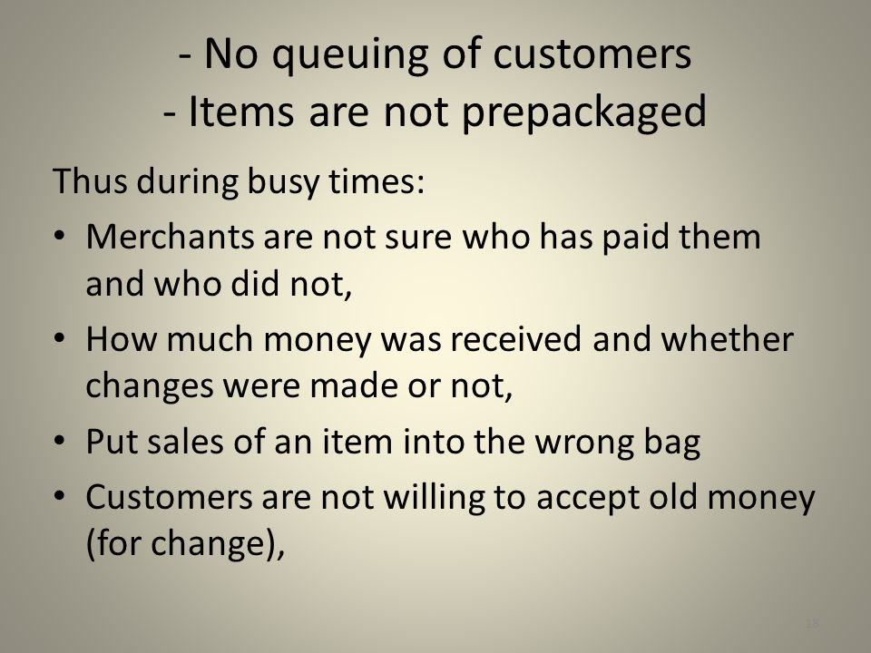 - No queuing of customers - Items are not prepackaged