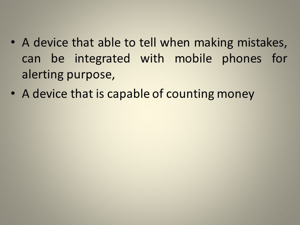 A device that able to tell when making mistakes, can be integrated with mobile phones for alerting purpose,