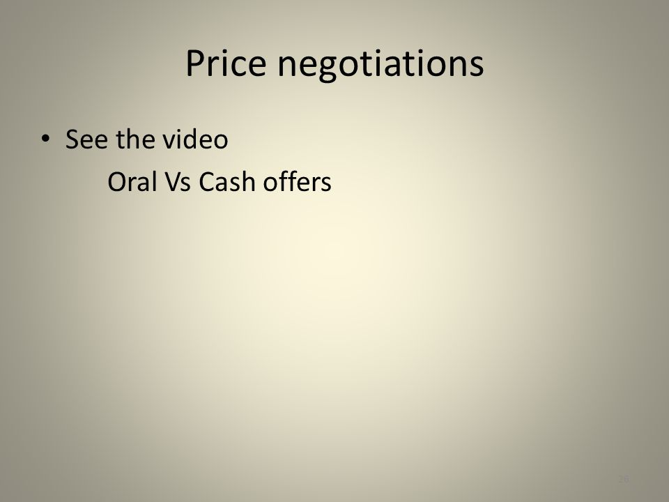 Price negotiations See the video Oral Vs Cash offers