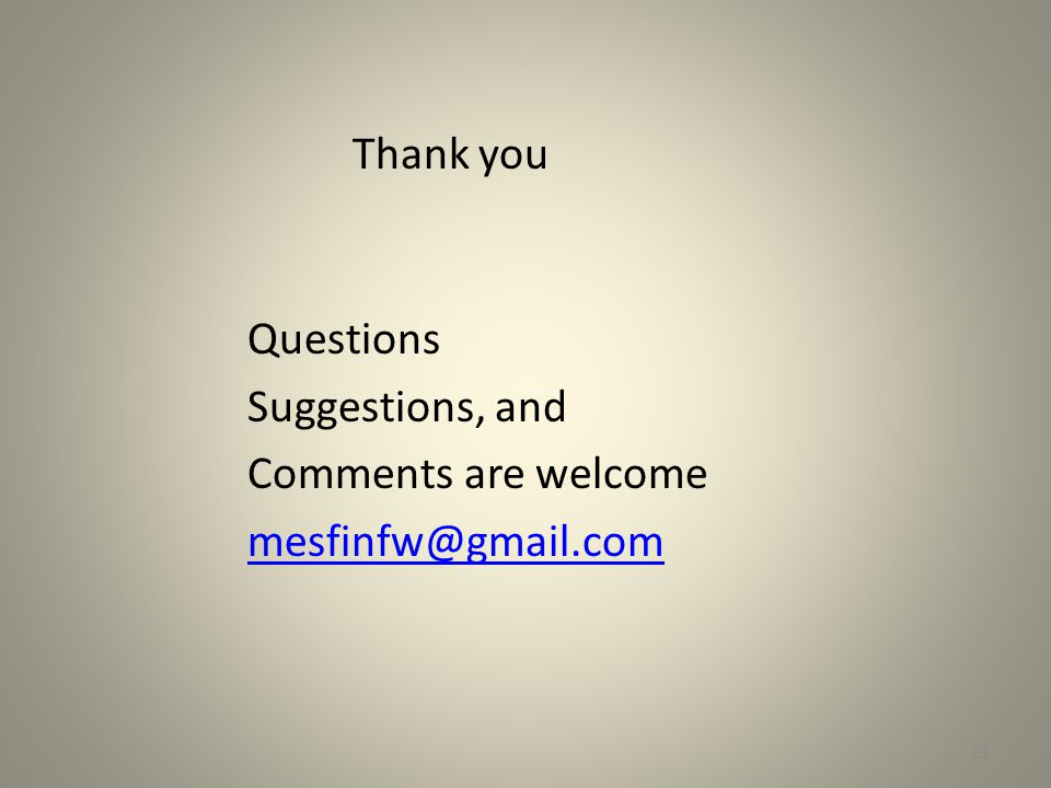 Thank you Questions Suggestions, and Comments are welcome mesfinfw@gmail.com