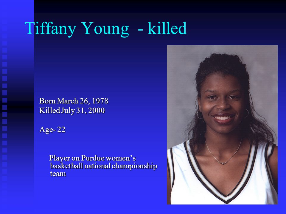 Tiffany Young - killed Born March 26, 1978 Killed July 31, 2000