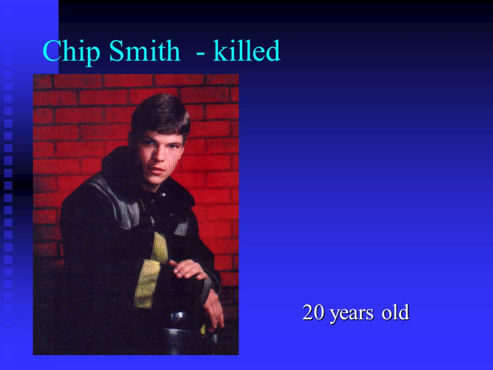 Chip Smith - killed 20 years old
