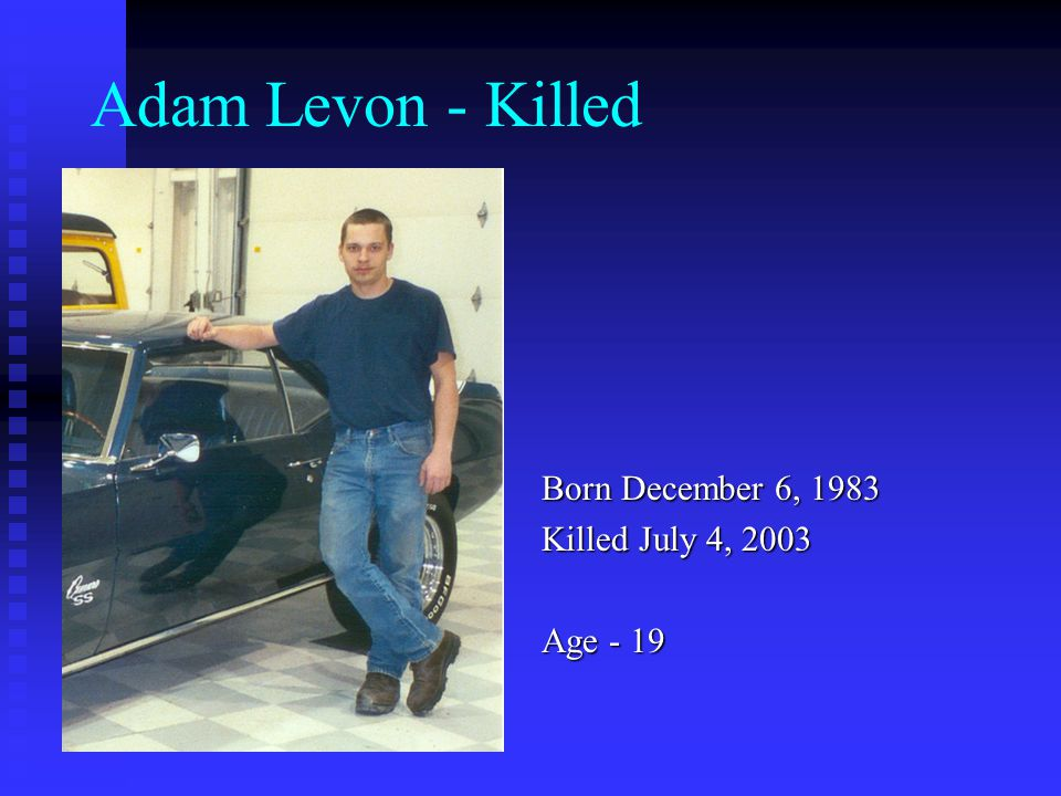 Adam Levon - Killed Born December 6, 1983 Killed July 4, 2003 Age - 19