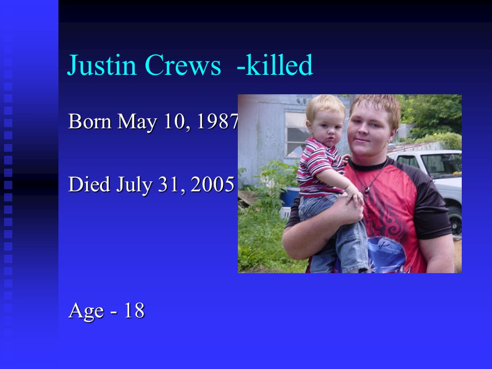 Justin Crews -killed Born May 10, 1987 Died July 31, 2005 Age - 18