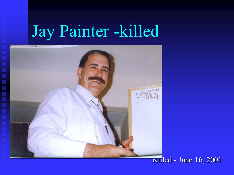 Jay Painter -killed Killed - June 16, 2001