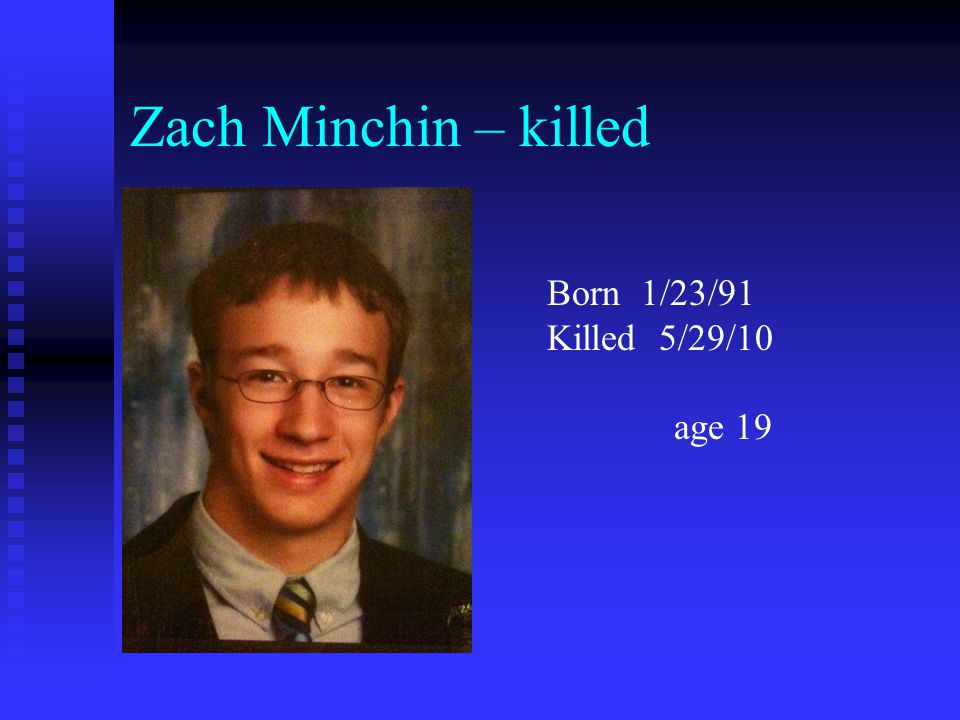 Zach Minchin – killed Born 1/23/91 Killed 5/29/10 age 19