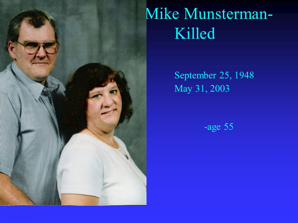 Mike Munsterman- Killed September 25, 1948 May 31, 2003 -age 55