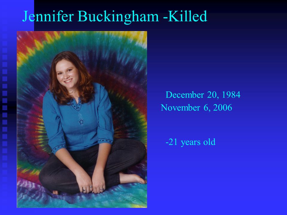 Jennifer Buckingham -Killed. December 20, 1984. November 6, 2006