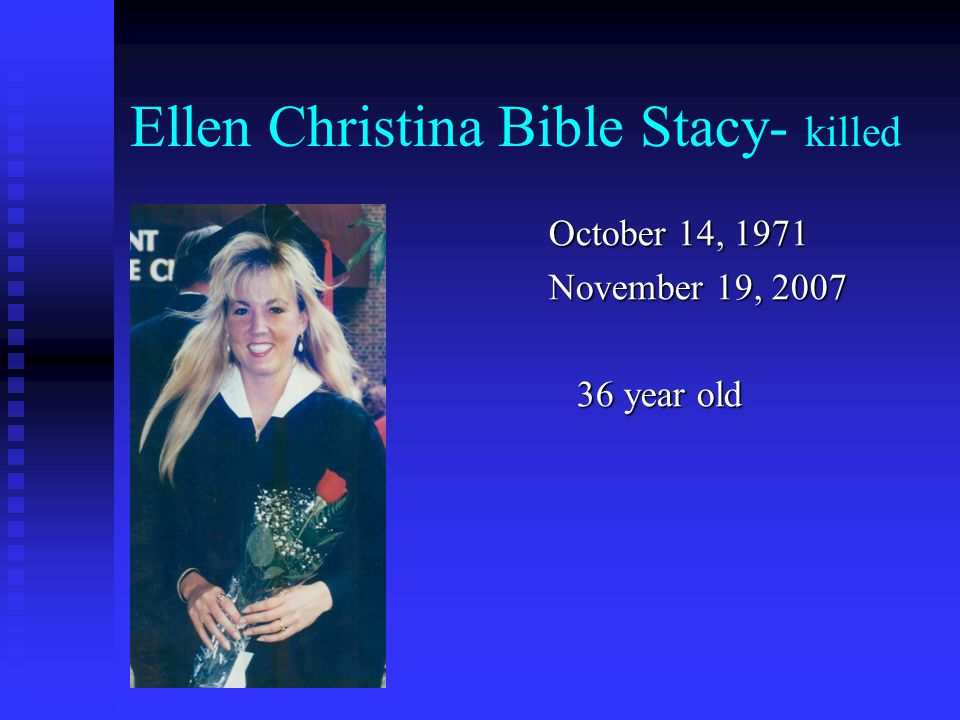 Ellen Christina Bible Stacy- killed