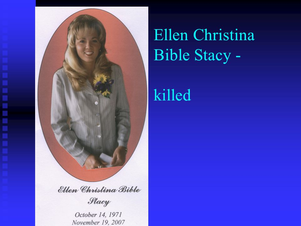 Ellen Christina Bible Stacy - killed