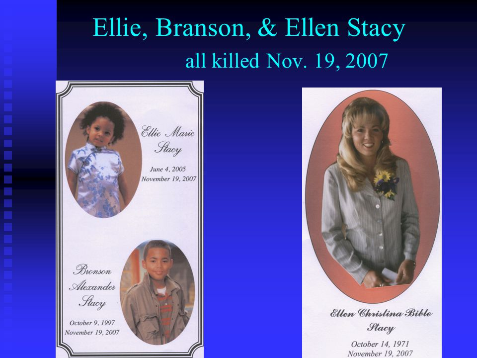 Ellie, Branson, & Ellen Stacy all killed Nov. 19, 2007