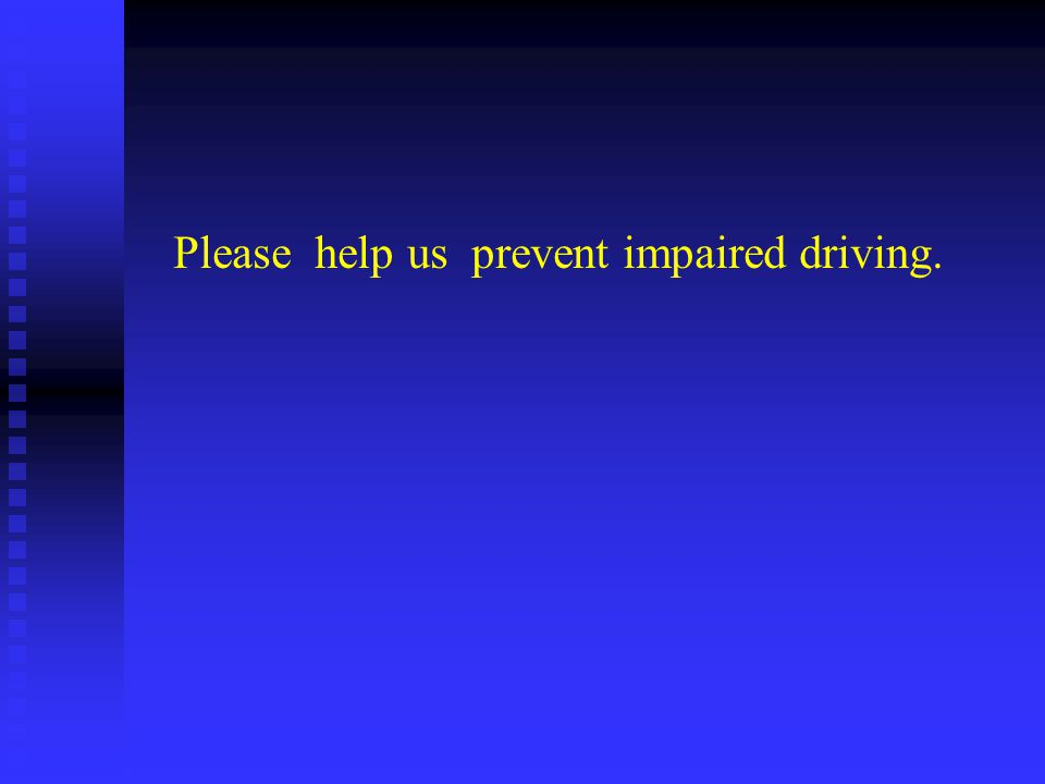 Please help us prevent impaired driving.