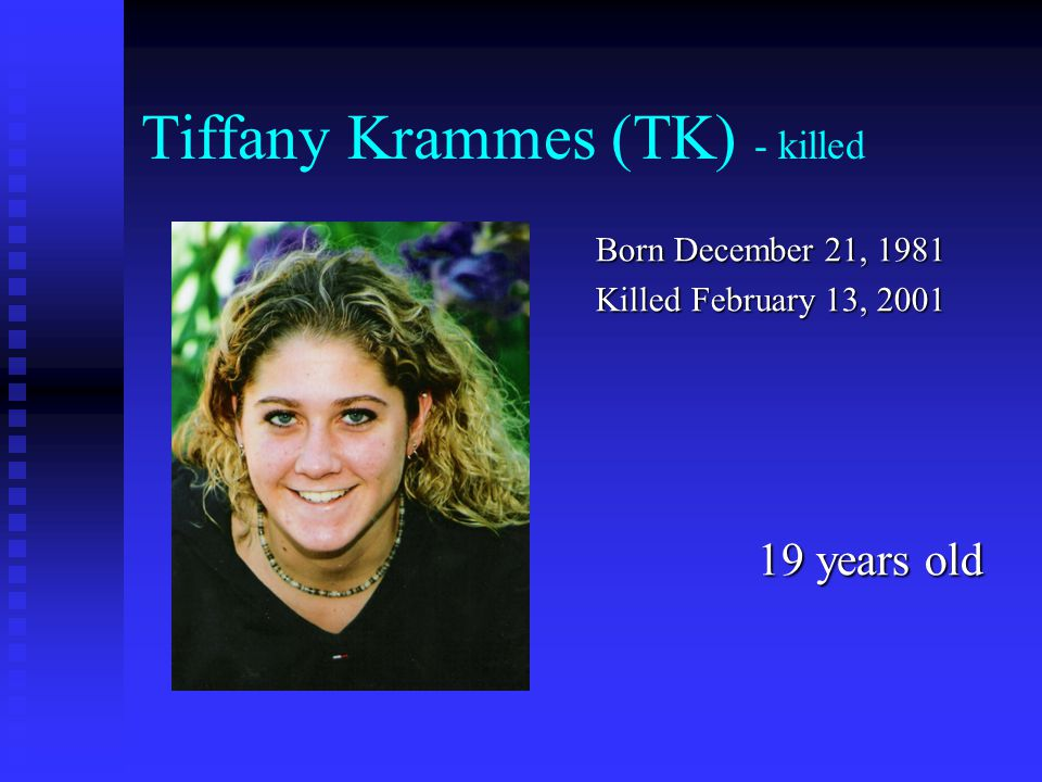 Tiffany Krammes (TK) - killed