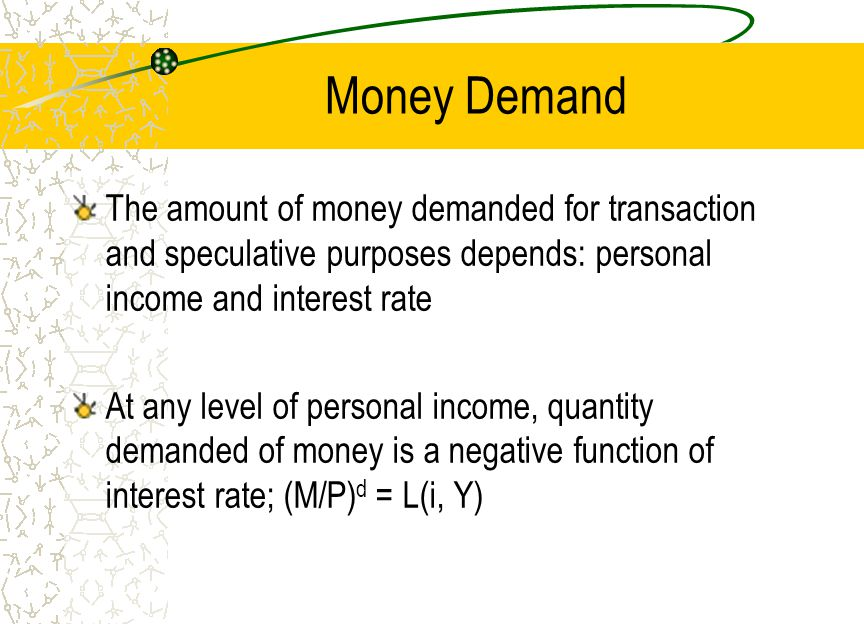 Money Demand The amount of money demanded for transaction and speculative purposes depends: personal income and interest rate.