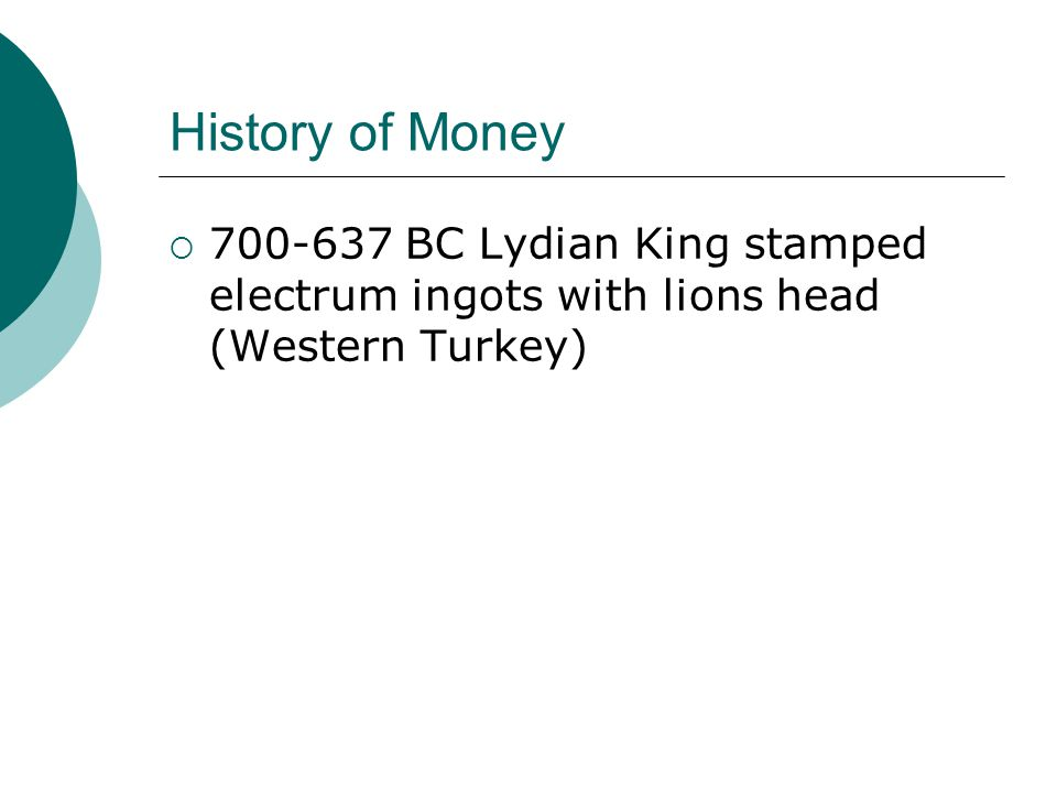 History of Money 700-637 BC Lydian King stamped electrum ingots with lions head (Western Turkey)