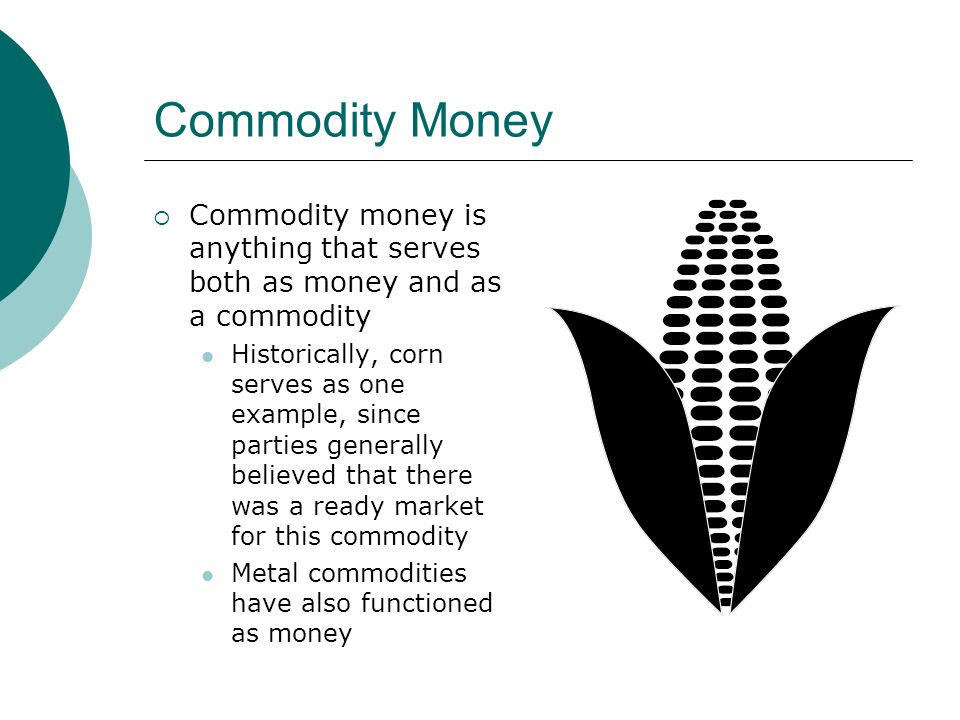 Commodity Money Commodity money is anything that serves both as money and as a commodity.
