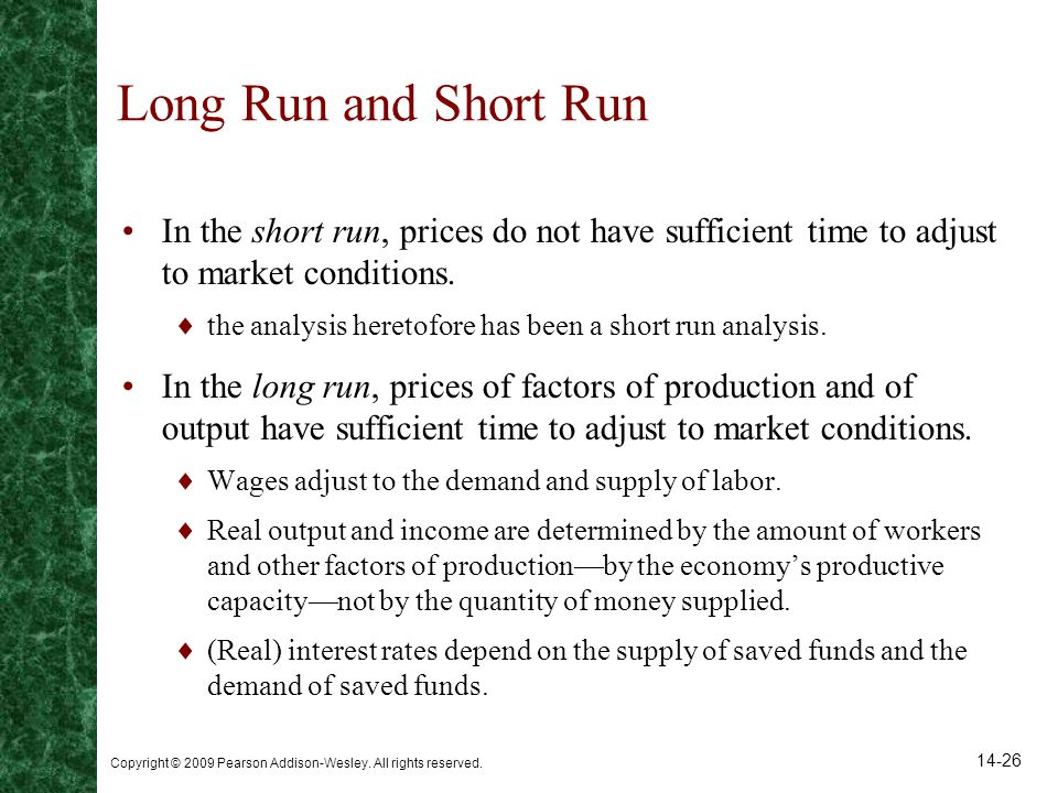 Long Run and Short Run In the short run, prices do not have sufficient time to adjust to market conditions.