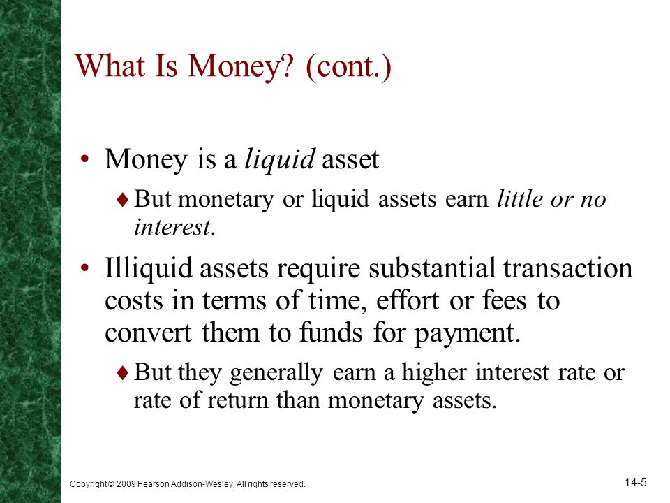 What Is Money (cont.) Money is a liquid asset