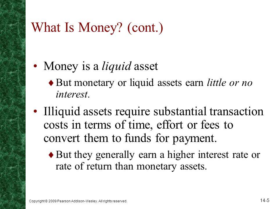 What Is Money (cont.) Money is a liquid asset