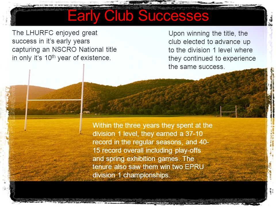 Early Club Successes The LHURFC enjoyed great success in it's early years capturing an NSCRO National title in only it's 10th year of existence.