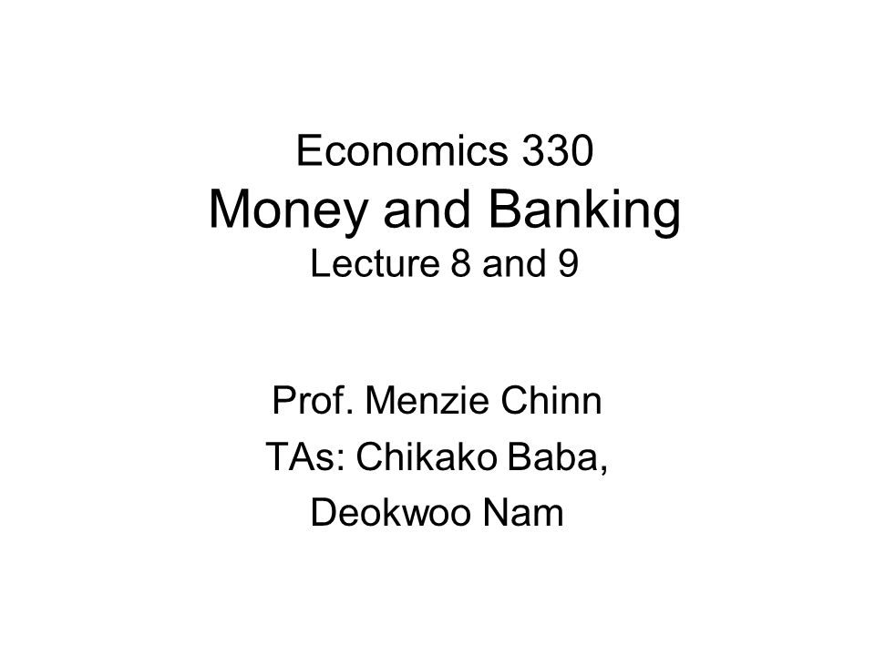 Economics 330 Money and Banking Lecture 8 and 9
