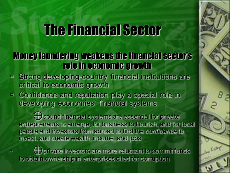 The Financial Sector Money laundering weakens the financial sector's role in economic growth.