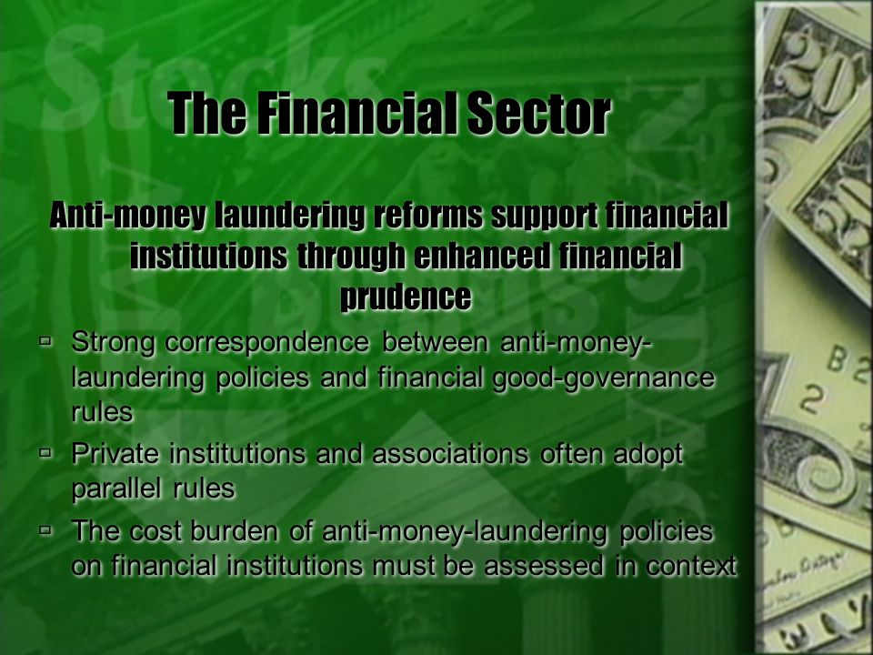 The Financial Sector Anti-money laundering reforms support financial institutions through enhanced financial prudence.