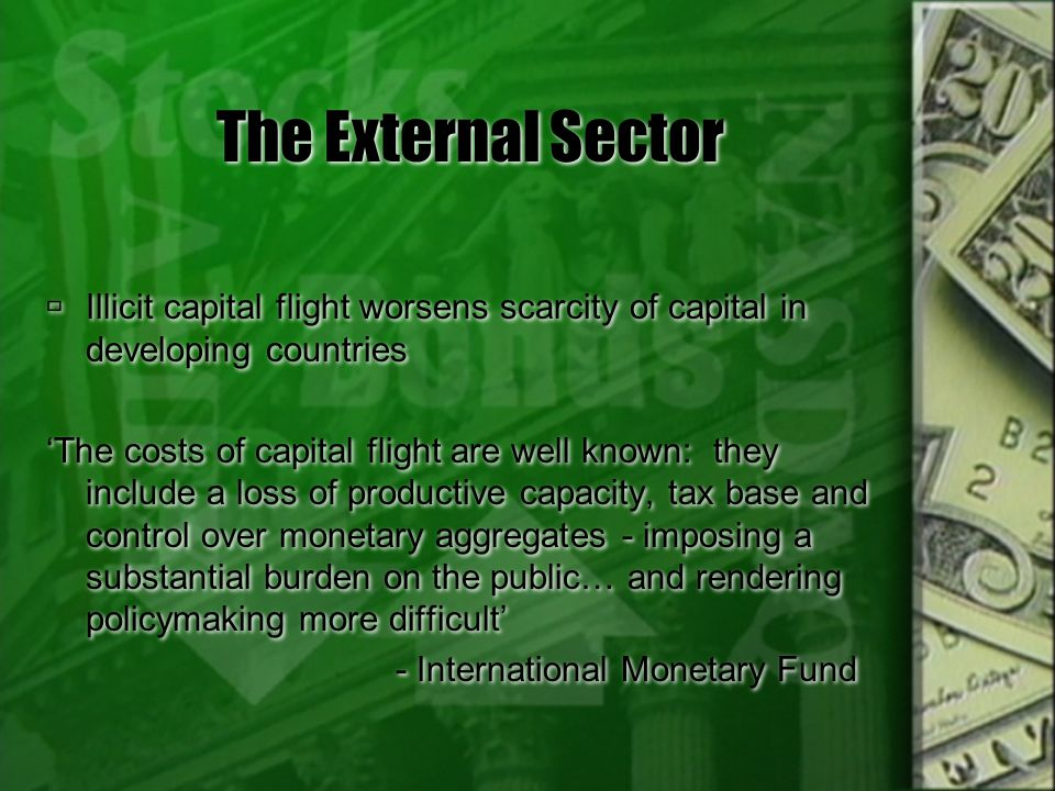 The External Sector Illicit capital flight worsens scarcity of capital in developing countries.