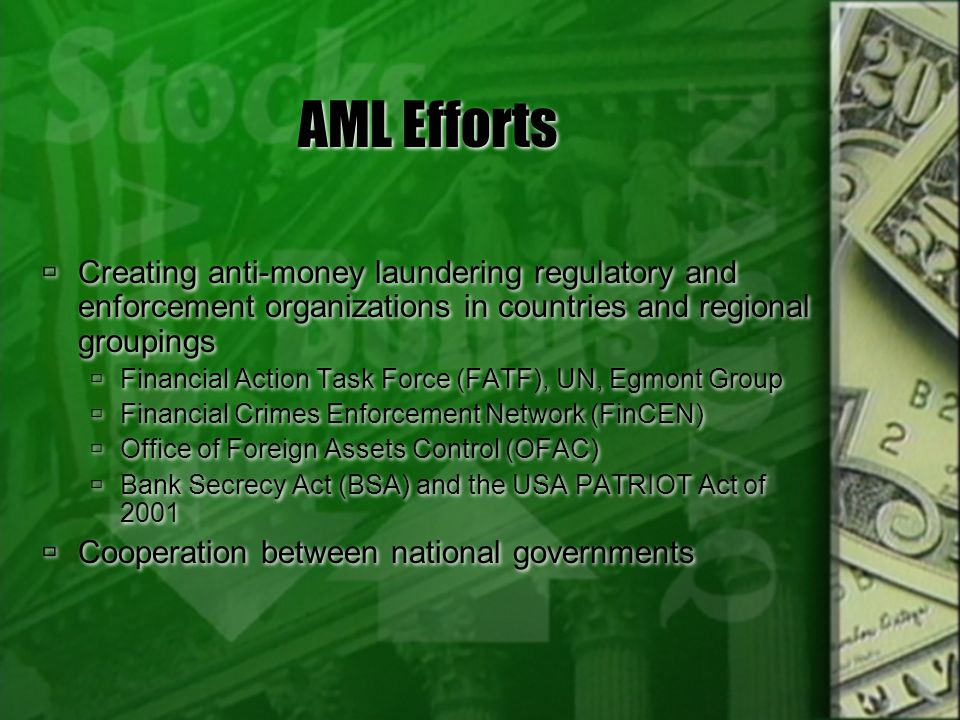 AML Efforts Creating anti-money laundering regulatory and enforcement organizations in countries and regional groupings.