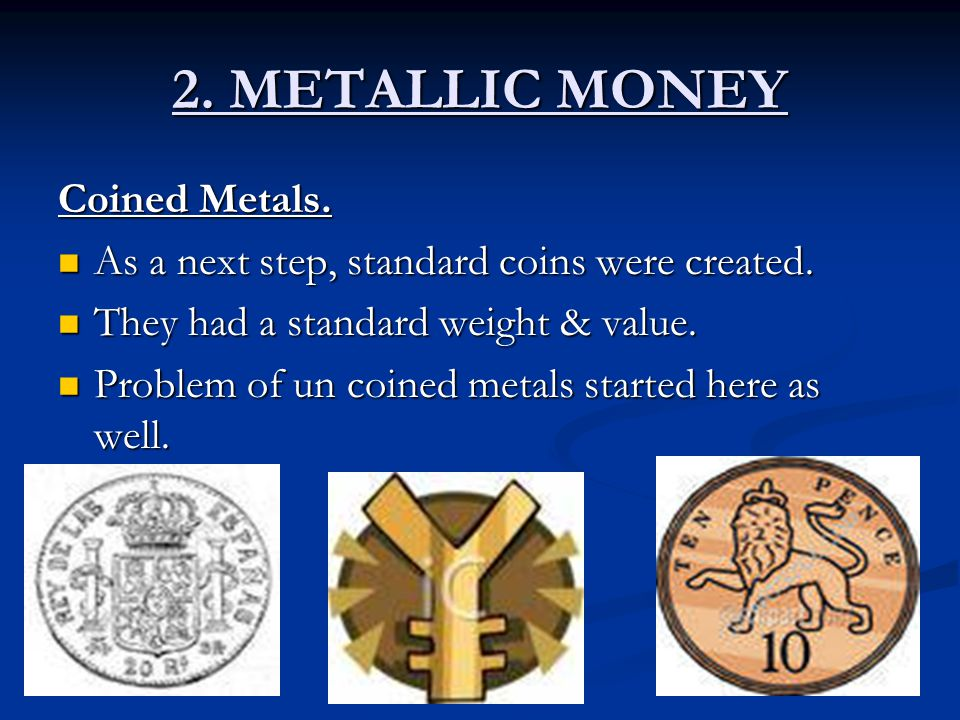 2. METALLIC MONEY Coined Metals.