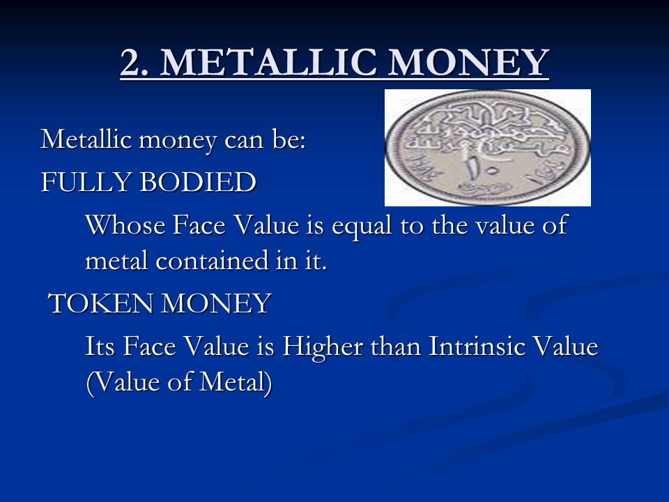 2. METALLIC MONEY Metallic money can be: FULLY BODIED