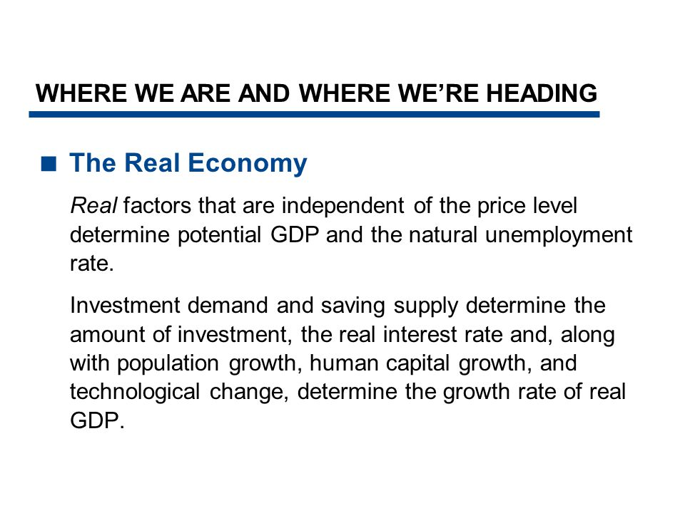 The Real Economy WHERE WE ARE AND WHERE WE'RE HEADING