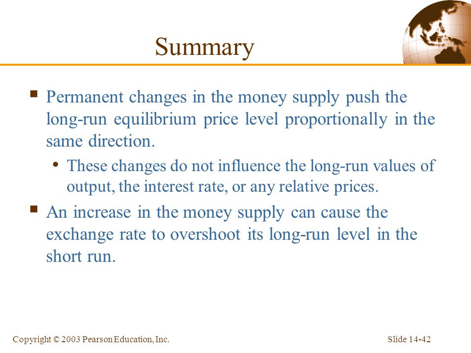 Summary Permanent changes in the money supply push the long-run equilibrium price level proportionally in the same direction.