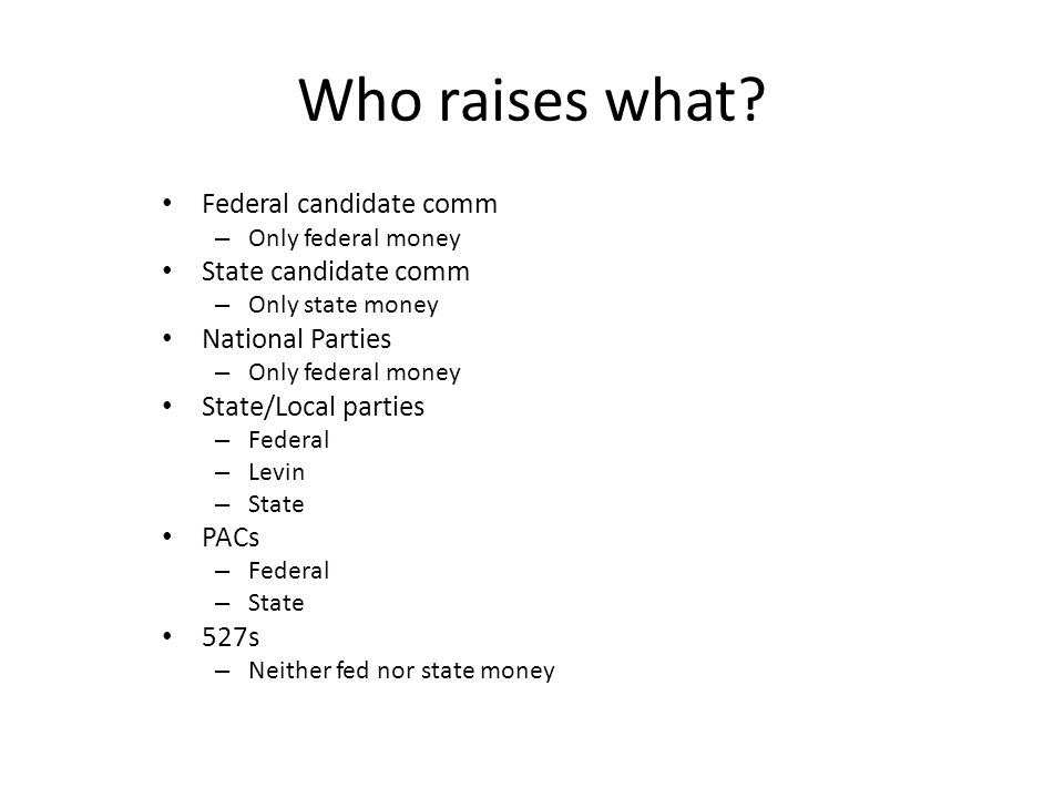 Who raises what Federal candidate comm State candidate comm