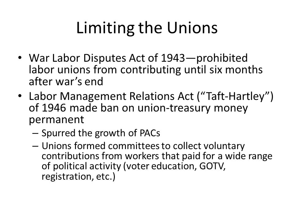 Limiting the Unions War Labor Disputes Act of 1943—prohibited labor unions from contributing until six months after war's end.