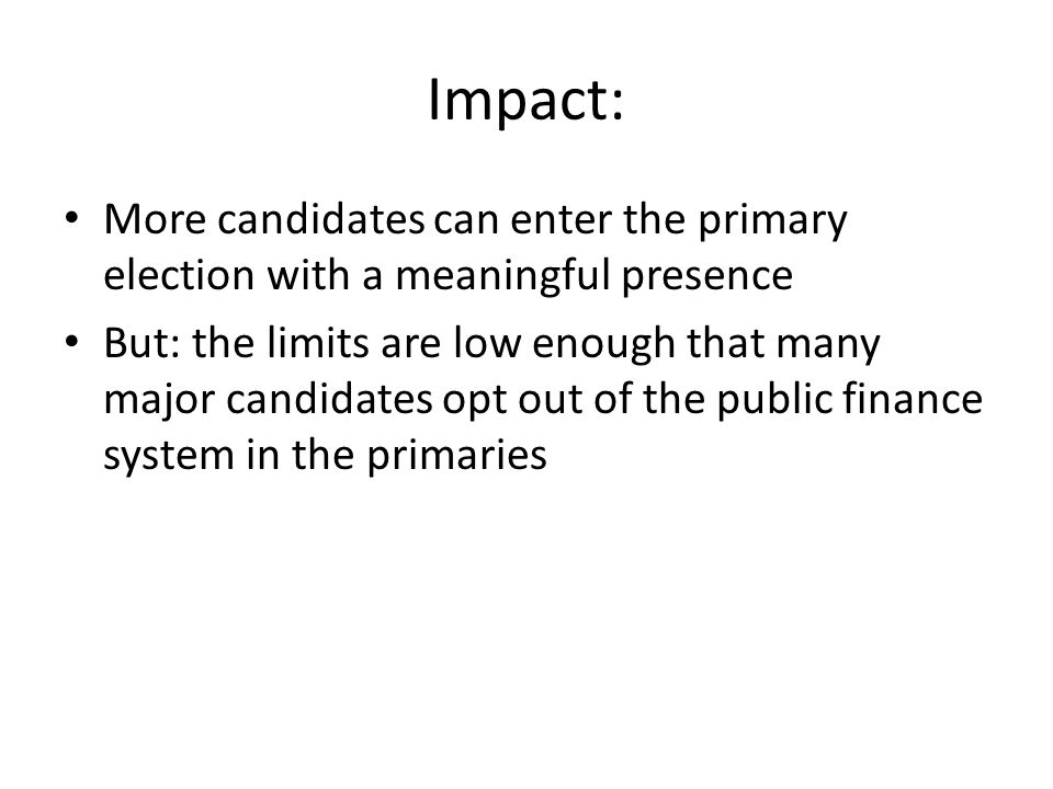 Impact: More candidates can enter the primary election with a meaningful presence.