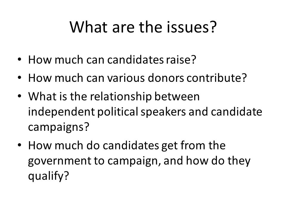 What are the issues How much can candidates raise