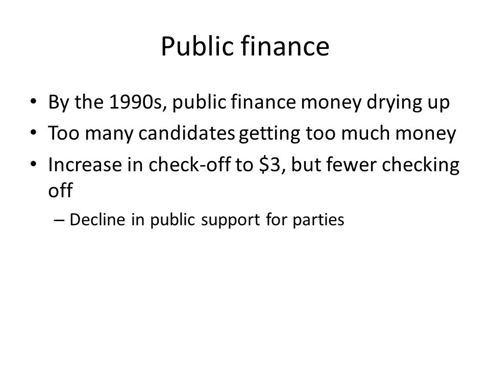 Public finance By the 1990s, public finance money drying up