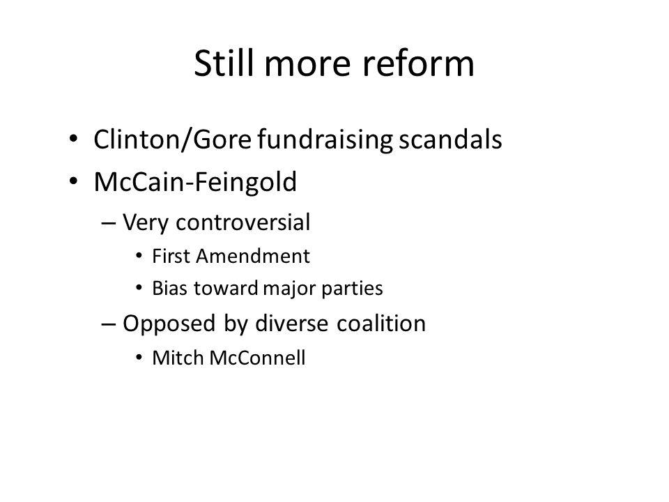Still more reform Clinton/Gore fundraising scandals McCain-Feingold