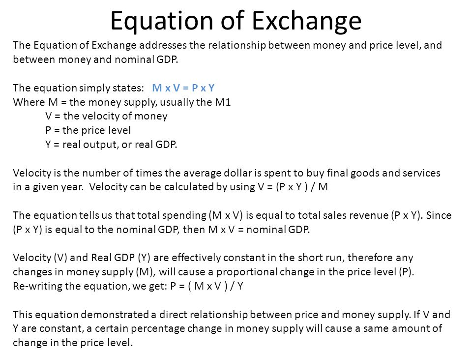 Equation of Exchange The Equation of Exchange addresses the relationship between money and price level, and between money and nominal GDP.
