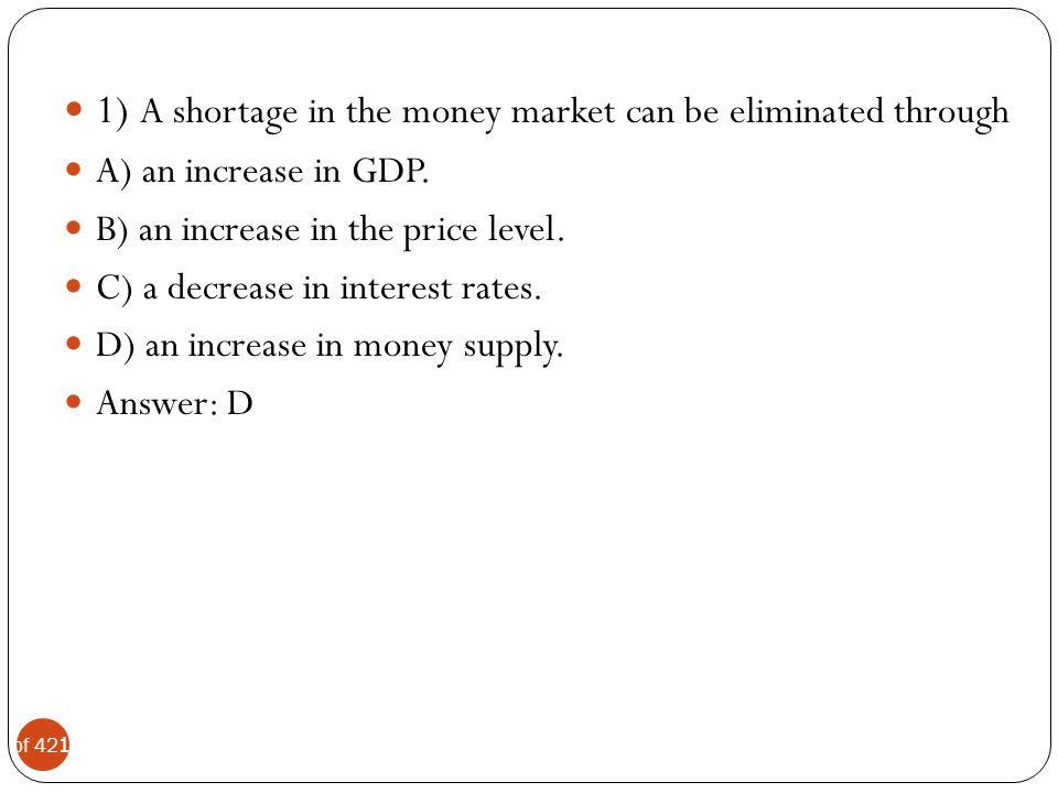 1) A shortage in the money market can be eliminated through